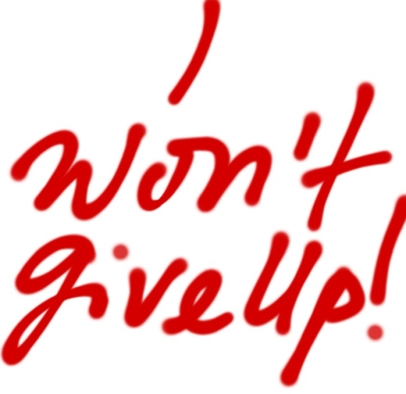 I won't give up!